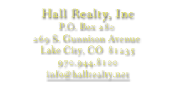 Hall Realty, Inc - P.O. Box 280 - 269 S. Gunnison Avenue, Lake City